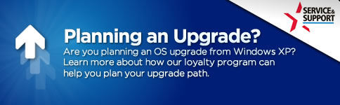 Are you planning an OS upgrade from Windows XP? Learn more about how our loyalty program can help you plan your upgrade path.