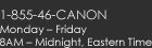 1-855-46-CANON Monday – Friday 8AM – Midnight, Eastern Time