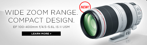 NEW! WIDE ZOOM RANGE. COMPACT DESIGN. EF 100-400mm f/4.5-5.6L IS II USM LEARN MORE >>