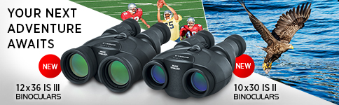 YOUR NEXT ADVENTURE AWAITS - 12x36 IS II and 10x30 IS II Binoculars >