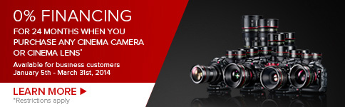 0% Financing For 24 Months When You Purchase Any Cinema Camera Or Cinema Lens - Available for business customers January 5th - March 31st, 2014 - LEARN MORE