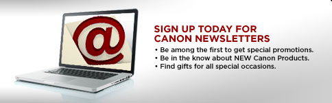 Sign up today for Canon Newsletters