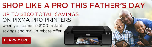 UP TO $300 TOTAL SAVINGS ON PIXMA PRO PRINTERS when you combine $100 instant savings and mail-in rebate offer