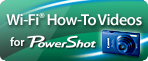 How to Videos: Wi-Fi and PowerShot