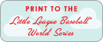 Print to the Little League World Series!